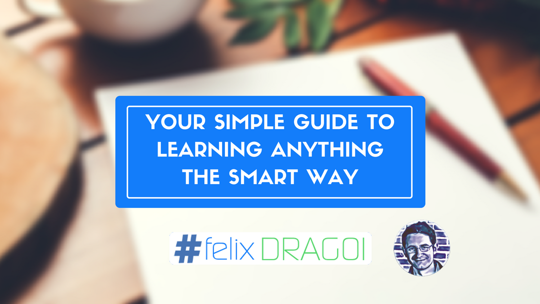 Your Simple Guide to Learning Anything the Smart Way