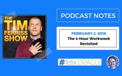 Tim Ferriss Podcast Notes – The 4-Hour Workweek Revisited