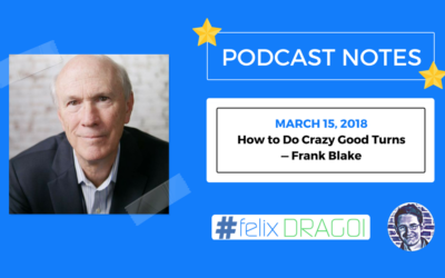 Tim Ferriss Podcast Notes – How to Do Crazy Good Turns — Frank Blake