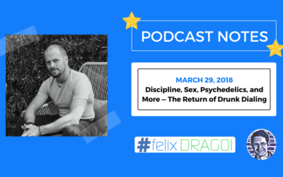 Tim Ferriss Podcast Notes – Discipline, Sex, Psychedelics, and More — The Return of Drunk Dialing