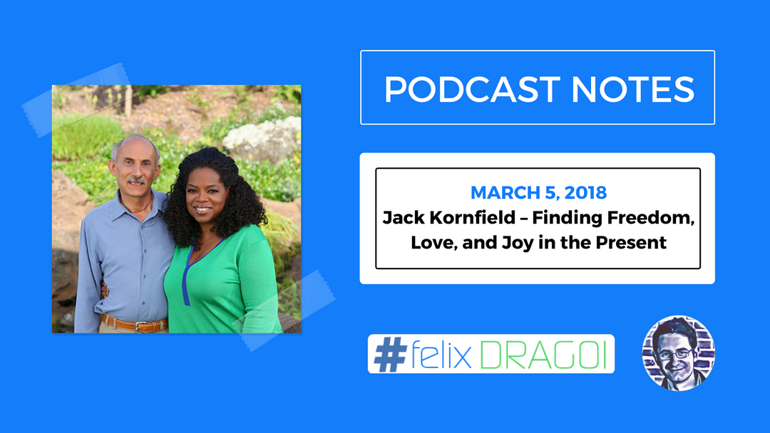 Tim Ferriss Podcast Notes – Jack Kornfield – Finding Freedom, Love, and Joy in the Present