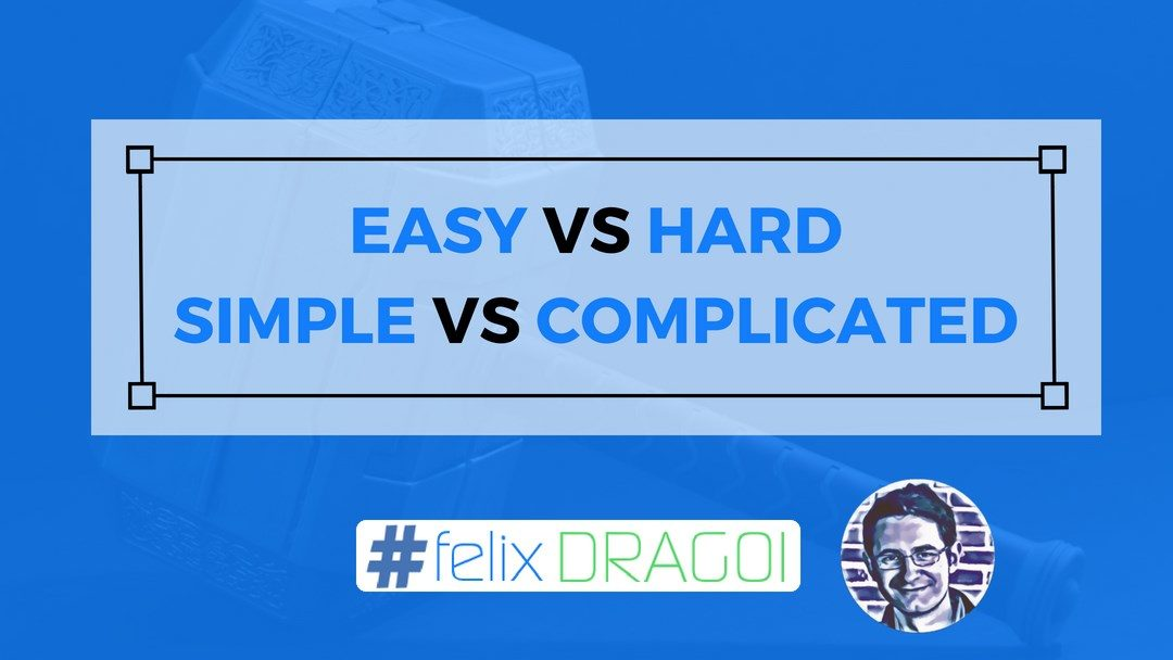 Easy vs. Hard, Simple vs. Complicated