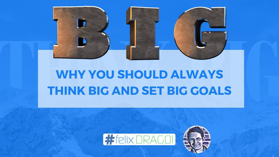 Why You Should Always Think Big and Set Big Goals