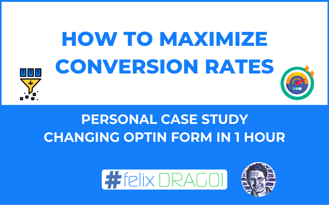 How to Maximize Conversion Rates – Personal Case Study of Changing Opt-In Form in Less Than 1 Hour