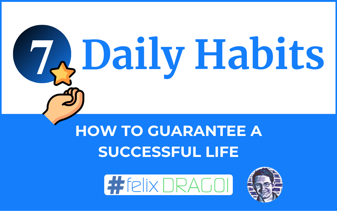 7 Daily Habits: How to Guarantee a Successful Life