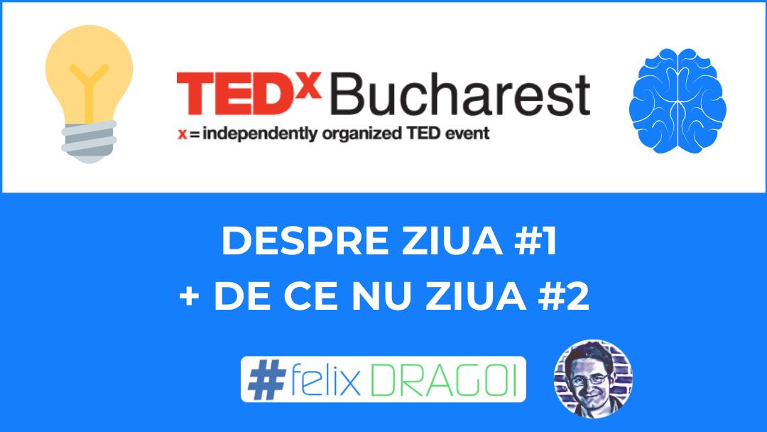 TEDx Bucuresti 2019 – Despre Ziua 1 si De Ce Nu Ziua 2